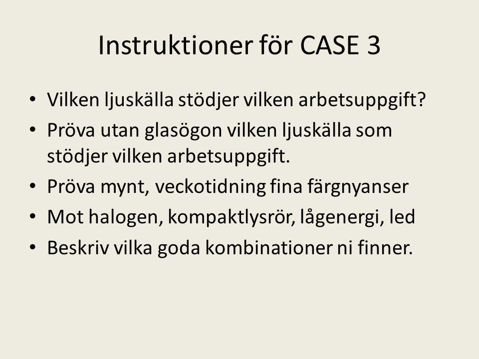 Instruktioner för CASE 3 • Vilken ljuskälla stödjer vilken arbetsuppgift? • Pröva utan glasögon vilken ljuskälla som stödjer vilken arbetsuppgift. • P