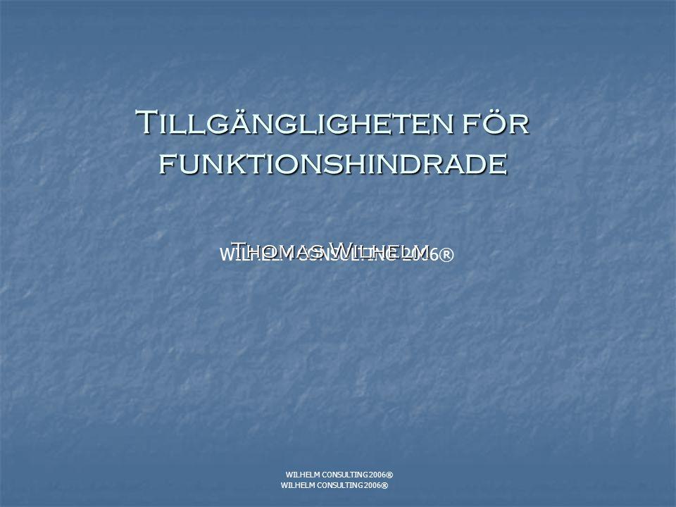 WILHELM CONSULTING 2006® Tillgängligheten för funktionshindrade Thomas Wilhelm WILHELM CONSULTING 2006®