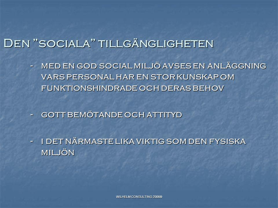 """WILHELM CONSULTING 2006® Den """"sociala"""" tillgängligheten -med en god social miljö avses en anläggning vars personal har en stor kunskap om funktionshin"""