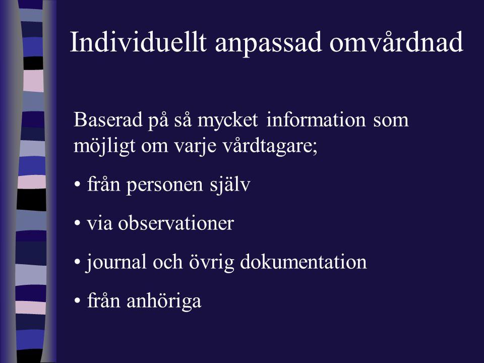 Baserad på så mycket information som möjligt om varje vårdtagare; • från personen själv • via observationer • journal och övrig dokumentation • från a