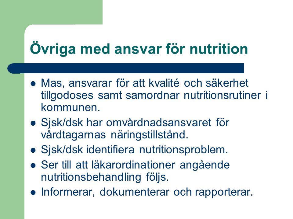 Övriga med ansvar för nutrition  Mas, ansvarar för att kvalité och säkerhet tillgodoses samt samordnar nutritionsrutiner i kommunen.  Sjsk/dsk har o