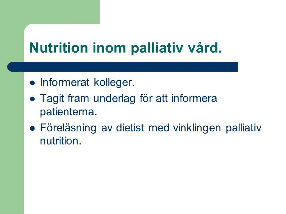 Nutrition inom palliativ vård.  Informerat kolleger.  Tagit fram underlag för att informera patienterna.  Föreläsning av dietist med vinklingen pal