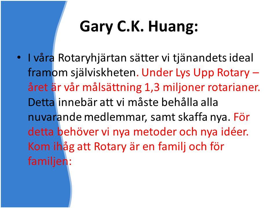 Gary C.K. Huang: • I våra Rotaryhjärtan sätter vi tjänandets ideal framom själviskheten. Under Lys Upp Rotary – året är vår målsättning 1,3 miljoner r