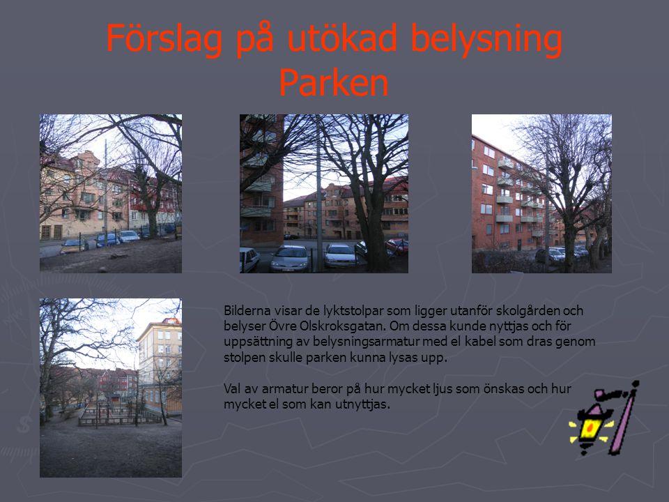 Förslag på utökad belysning Parken Bilderna visar de lyktstolpar som ligger utanför skolgården och belyser Övre Olskroksgatan. Om dessa kunde nyttjas