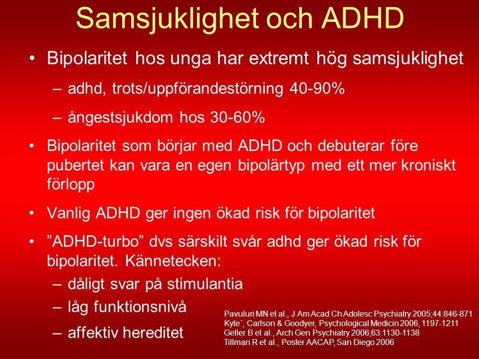 Samsjuklighet och ADHD •Bipolaritet hos unga har extremt hög samsjuklighet –adhd, trots/uppförandestörning 40-90% –ångestsjukdom hos 30-60% •Bipolarit