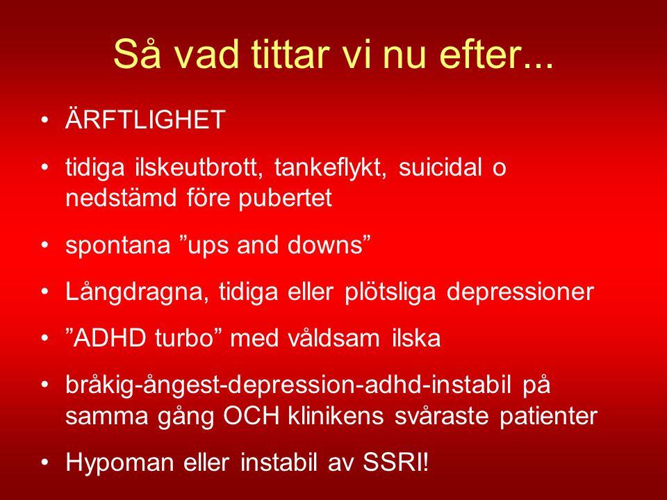 """Så vad tittar vi nu efter... •ÄRFTLIGHET •tidiga ilskeutbrott, tankeflykt, suicidal o nedstämd före pubertet •spontana """"ups and downs"""" •Långdragna, ti"""