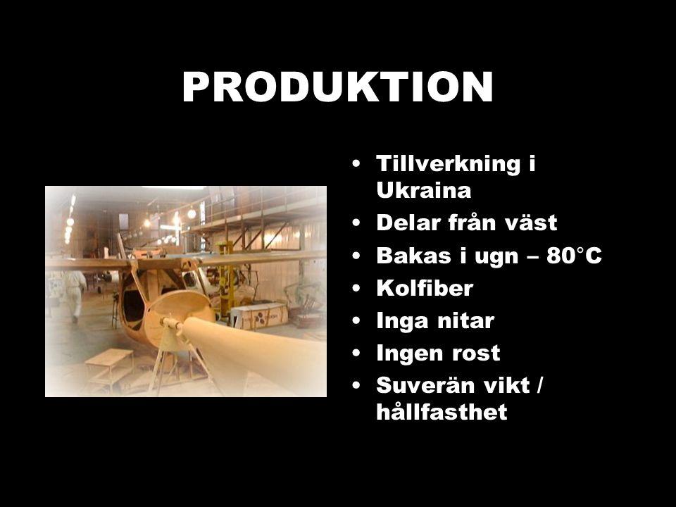 PRODUKTION •Tillverkning i Ukraina •Delar från väst •Bakas i ugn – 80°C •Kolfiber •Inga nitar •Ingen rost •Suverän vikt / hållfasthet