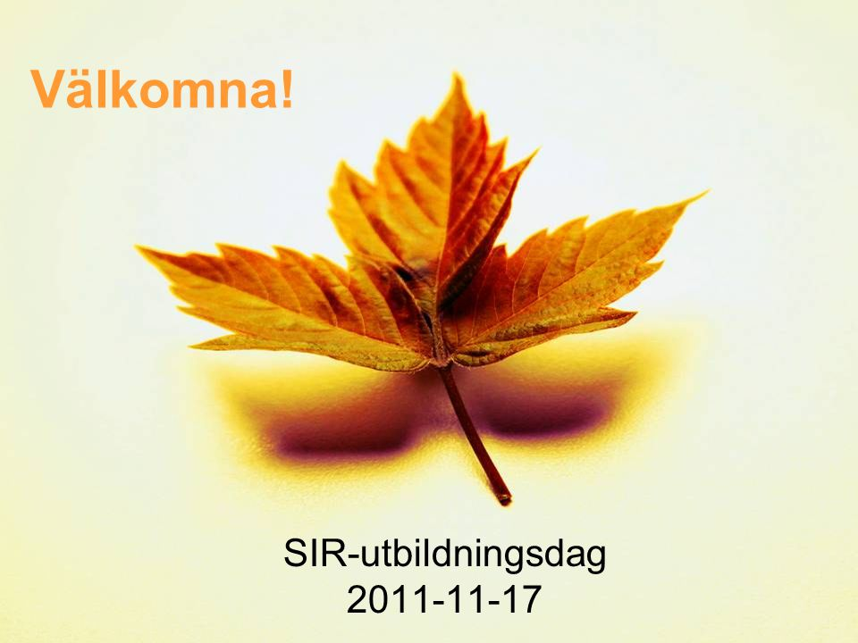 Välkomna! SIR-utbildningsdag 2011-11-17