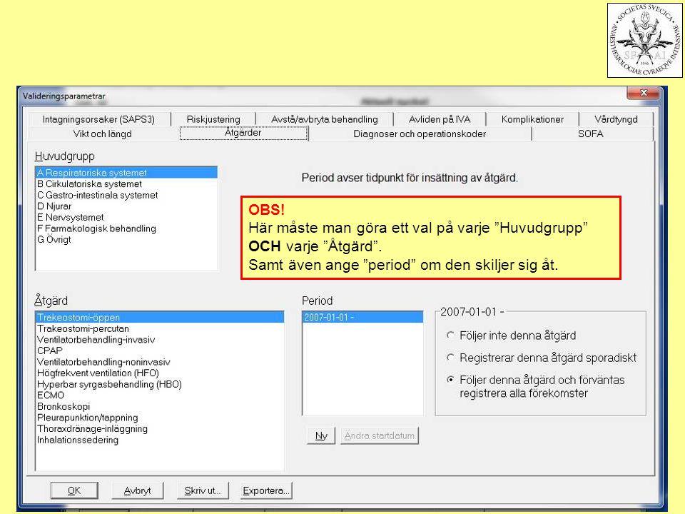"""2011-11-17Svenska Intensivvårdsregistret102 OBS! Här måste man göra ett val på varje """"Huvudgrupp"""" OCH varje """"Åtgärd"""". Samt även ange """"period"""" om den s"""