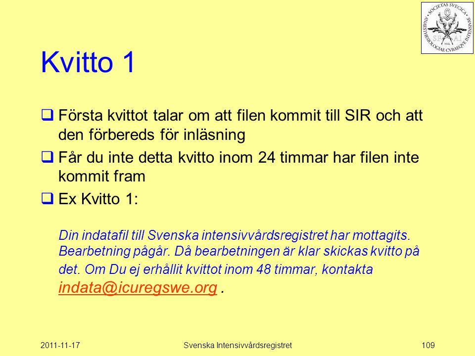 2011-11-17Svenska Intensivvårdsregistret109 Kvitto 1  Första kvittot talar om att filen kommit till SIR och att den förbereds för inläsning  Får du