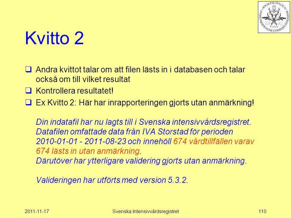 2011-11-17Svenska Intensivvårdsregistret110 Kvitto 2  Andra kvittot talar om att filen lästs in i databasen och talar också om till vilket resultat 
