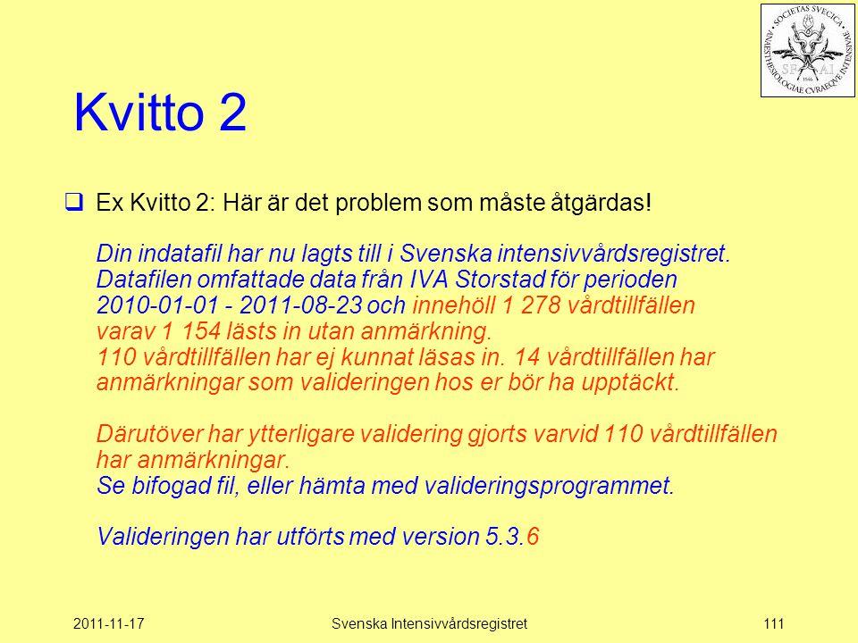 2011-11-17Svenska Intensivvårdsregistret111 Kvitto 2  Ex Kvitto 2: Här är det problem som måste åtgärdas! Din indatafil har nu lagts till i Svenska i