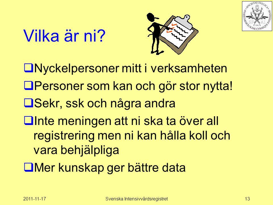 2011-11-17Svenska Intensivvårdsregistret13 Vilka är ni?  Nyckelpersoner mitt i verksamheten  Personer som kan och gör stor nytta!  Sekr, ssk och nå
