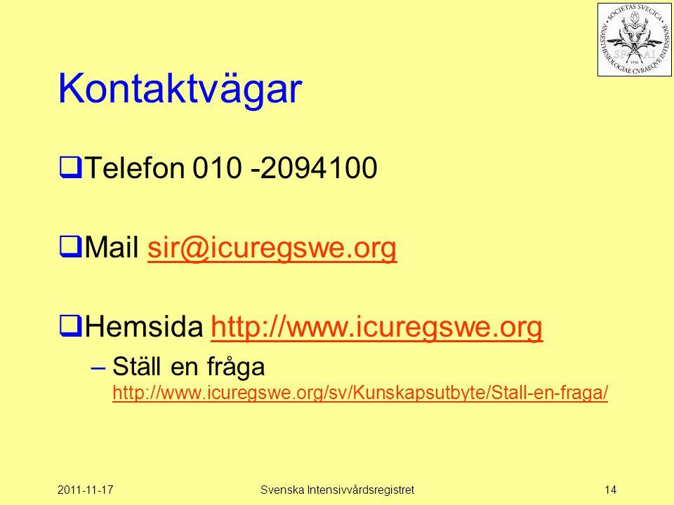 2011-11-17Svenska Intensivvårdsregistret14 Kontaktvägar  Telefon 010 -2094100  Mail sir@icuregswe.orgsir@icuregswe.org  Hemsida http://www.icuregsw