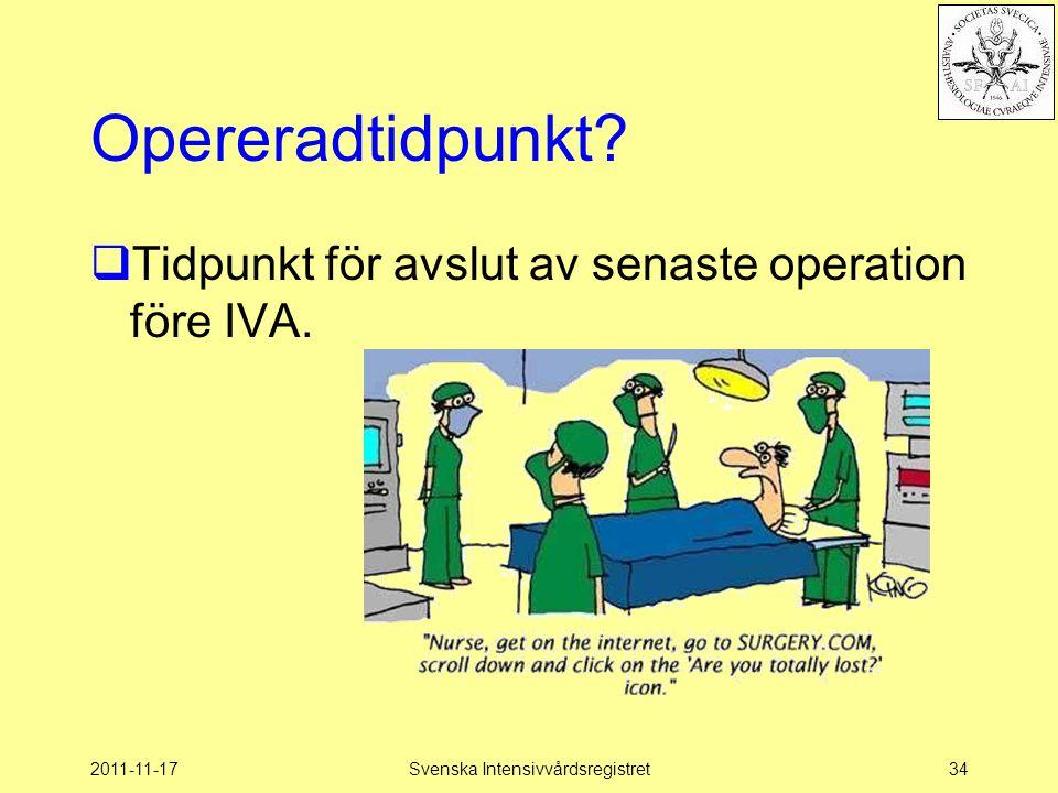2011-11-17Svenska Intensivvårdsregistret34 Opereradtidpunkt?  Tidpunkt för avslut av senaste operation före IVA.