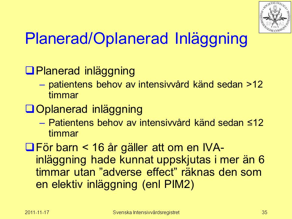 2011-11-17Svenska Intensivvårdsregistret35 Planerad/Oplanerad Inläggning  Planerad inläggning –patientens behov av intensivvård känd sedan >12 timmar
