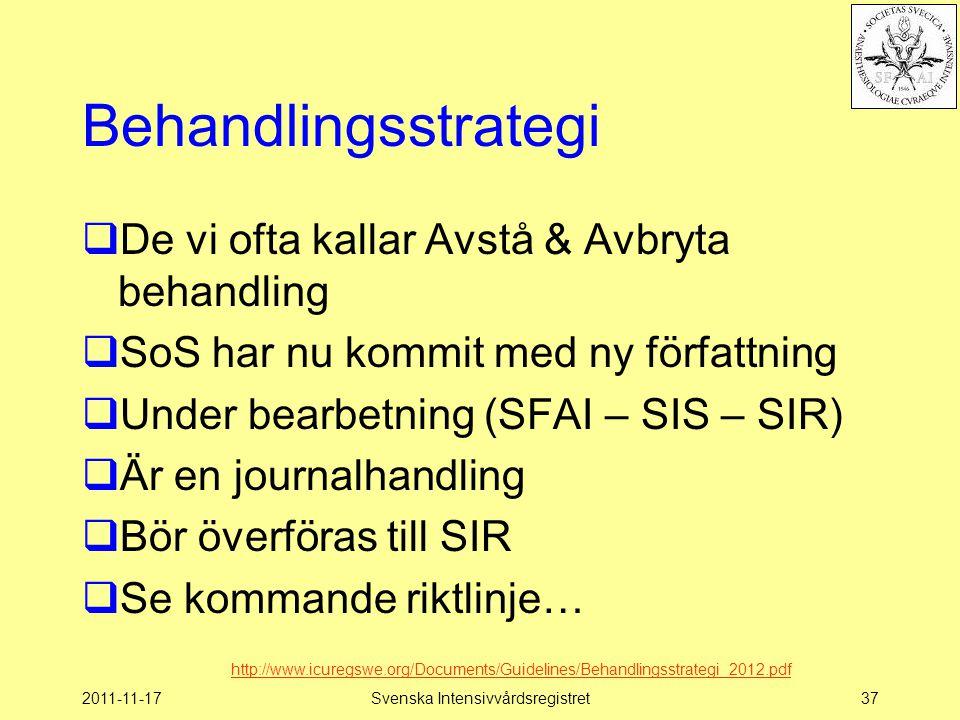 2011-11-17Svenska Intensivvårdsregistret37 Behandlingsstrategi  De vi ofta kallar Avstå & Avbryta behandling  SoS har nu kommit med ny författning 
