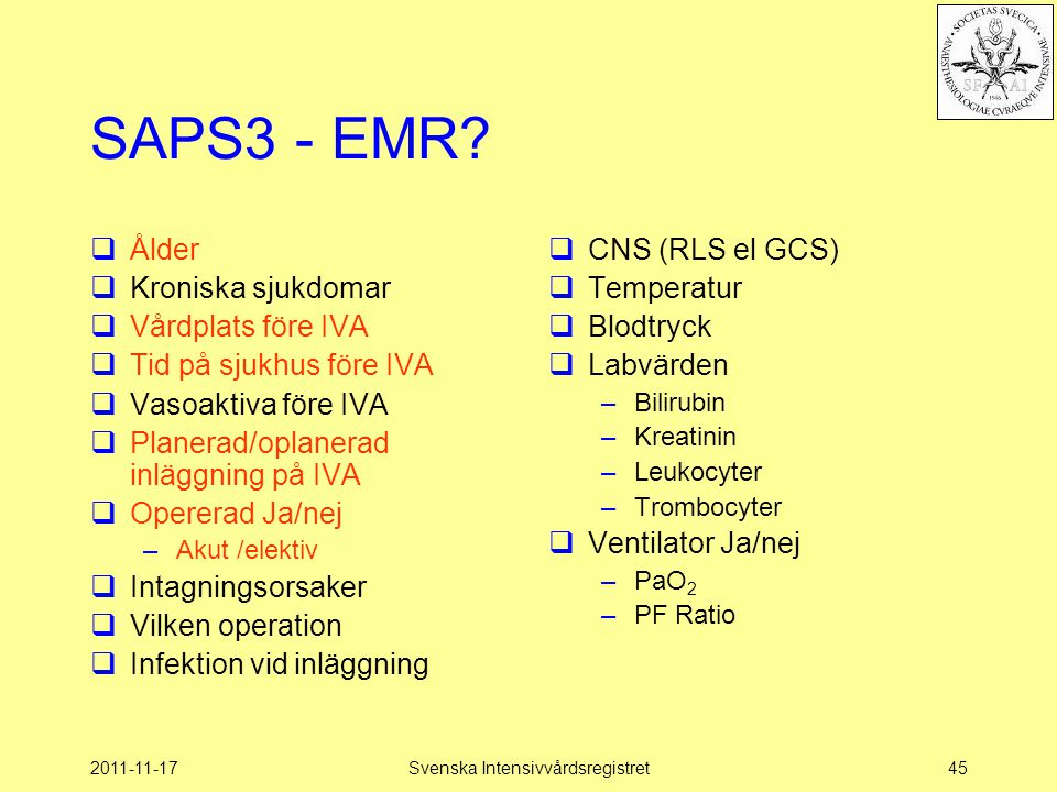 2011-11-17Svenska Intensivvårdsregistret45 SAPS3 - EMR?  Ålder  Kroniska sjukdomar  Vårdplats före IVA  Tid på sjukhus före IVA  Vasoaktiva före