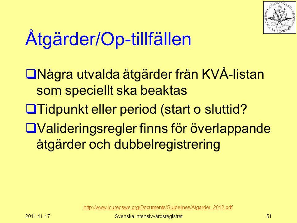 2011-11-17Svenska Intensivvårdsregistret51 Åtgärder/Op-tillfällen  Några utvalda åtgärder från KVÅ-listan som speciellt ska beaktas  Tidpunkt eller period (start o sluttid.