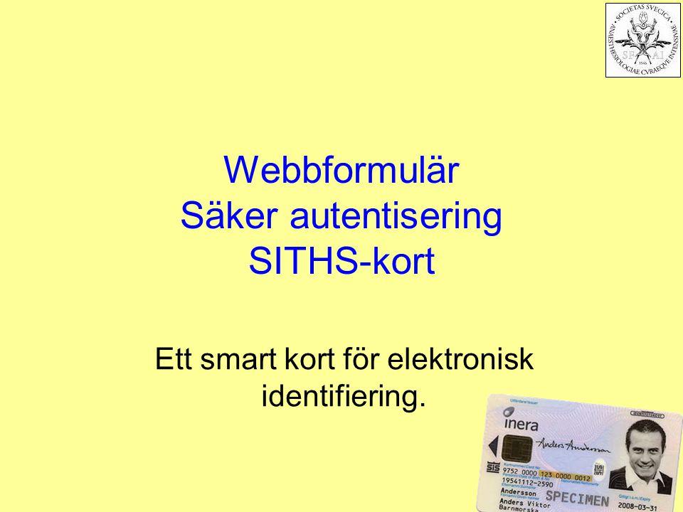 Webbformulär Säker autentisering SITHS-kort Ett smart kort för elektronisk identifiering.