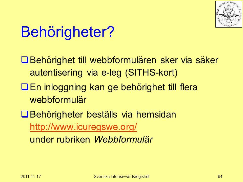 2011-11-17Svenska Intensivvårdsregistret64 Behörigheter?  Behörighet till webbformulären sker via säker autentisering via e-leg (SITHS-kort)  En inl
