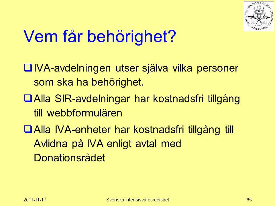 2011-11-17Svenska Intensivvårdsregistret65 Vem får behörighet?  IVA-avdelningen utser själva vilka personer som ska ha behörighet.  Alla SIR-avdelni