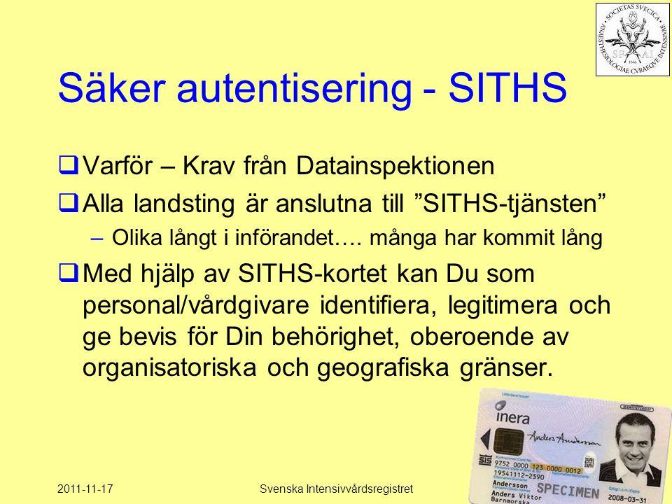 """2011-11-17Svenska Intensivvårdsregistret67 Säker autentisering - SITHS  Varför – Krav från Datainspektionen  Alla landsting är anslutna till """"SITHS-"""