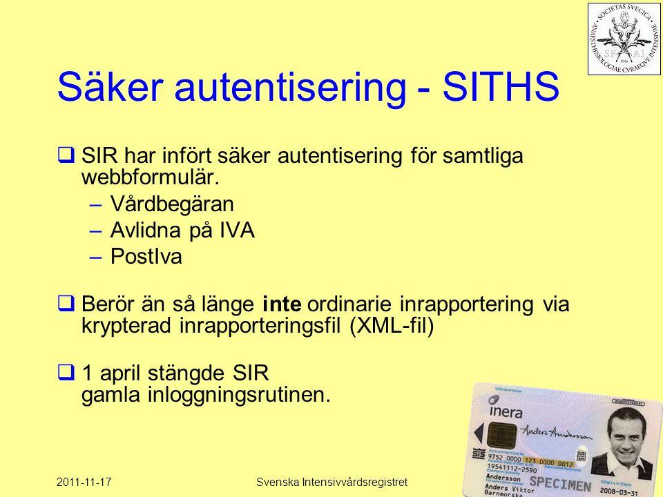 2011-11-17Svenska Intensivvårdsregistret68 Säker autentisering - SITHS  SIR har infört säker autentisering för samtliga webbformulär. –Vårdbegäran –A