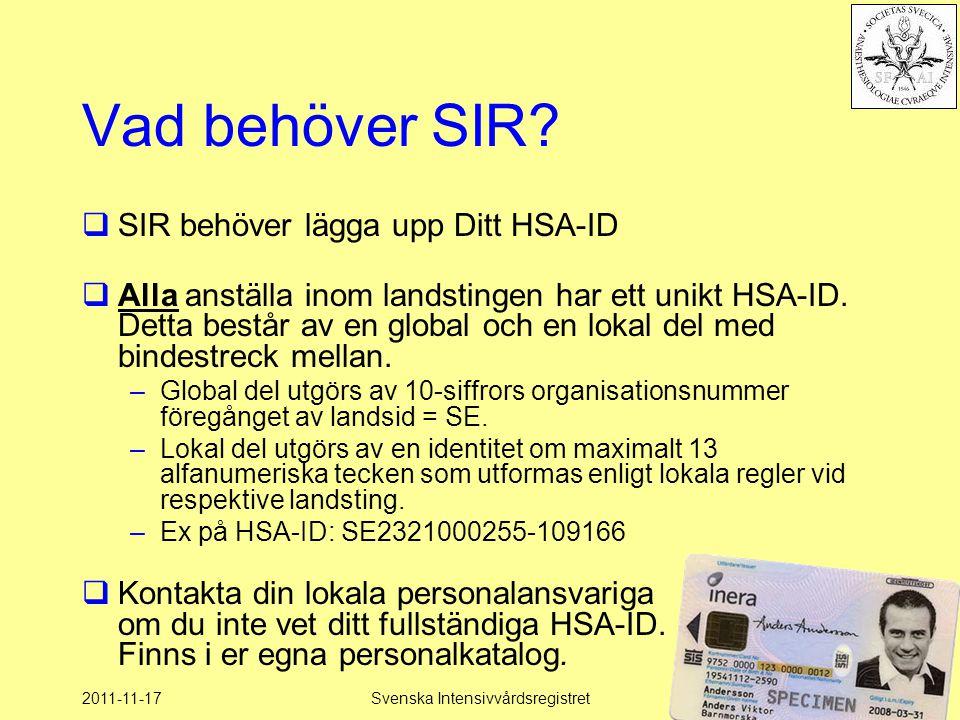 2011-11-17Svenska Intensivvårdsregistret69 Vad behöver SIR?  SIR behöver lägga upp Ditt HSA-ID  Alla anställa inom landstingen har ett unikt HSA-ID.