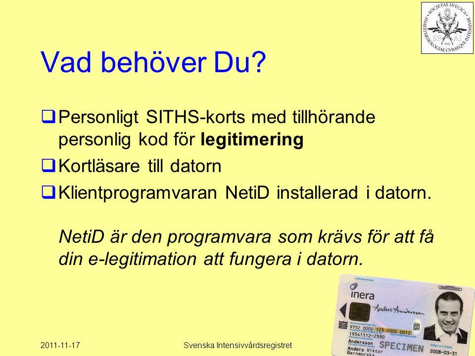 2011-11-17Svenska Intensivvårdsregistret70 Vad behöver Du?  Personligt SITHS-korts med tillhörande personlig kod för legitimering  Kortläsare till d