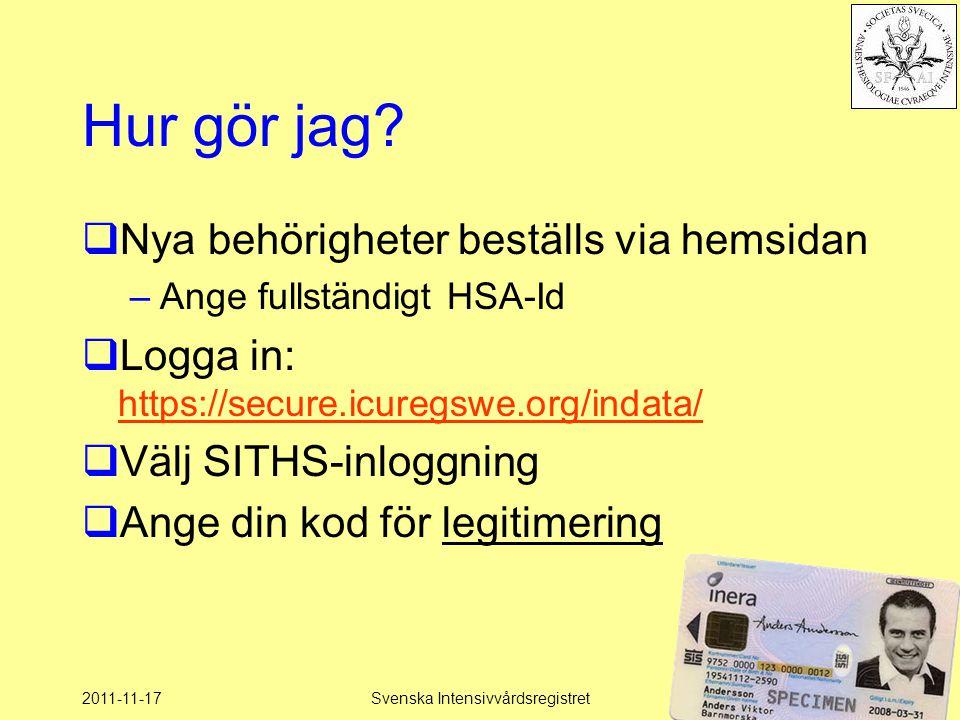 2011-11-17Svenska Intensivvårdsregistret71 Hur gör jag?  Nya behörigheter beställs via hemsidan –Ange fullständigt HSA-Id  Logga in: https://secure.