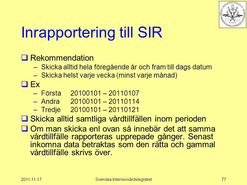 2011-11-17Svenska Intensivvårdsregistret77 Inrapportering till SIR  Rekommendation –Skicka alltid hela föregående år och fram till dags datum –Skicka