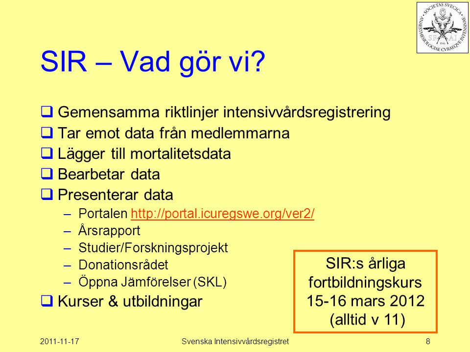 2011-11-17Svenska Intensivvårdsregistret8 SIR – Vad gör vi?  Gemensamma riktlinjer intensivvårdsregistrering  Tar emot data från medlemmarna  Lägge