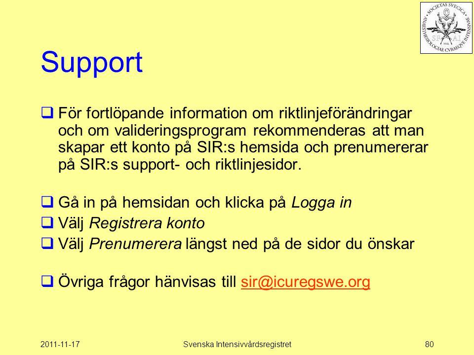 2011-11-17Svenska Intensivvårdsregistret80 Support  För fortlöpande information om riktlinjeförändringar och om valideringsprogram rekommenderas att