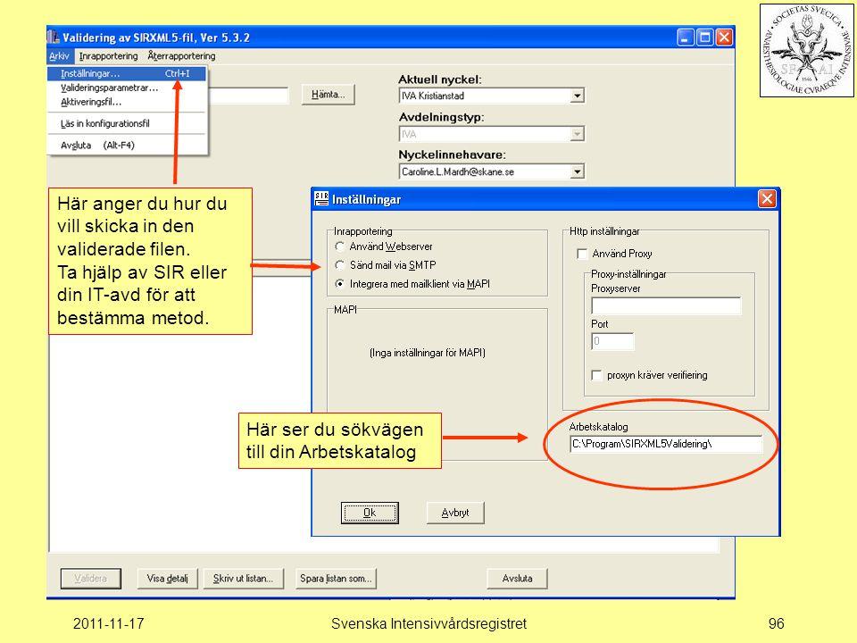2011-11-17Svenska Intensivvårdsregistret96 Inställningar för att få iväg filen Här anger du hur du vill skicka in den validerade filen. Ta hjälp av SI