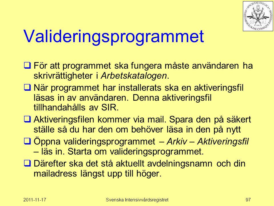 2011-11-17Svenska Intensivvårdsregistret97 Valideringsprogrammet  För att programmet ska fungera måste användaren ha skrivrättigheter i Arbetskatalogen.