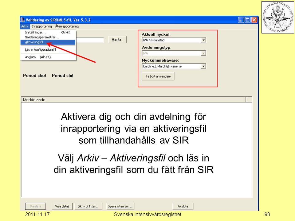 2011-11-17Svenska Intensivvårdsregistret98 Aktivera dig och din avdelning för inrapportering via en aktiveringsfil som tillhandahålls av SIR Välj Arkiv – Aktiveringsfil och läs in din aktiveringsfil som du fått från SIR