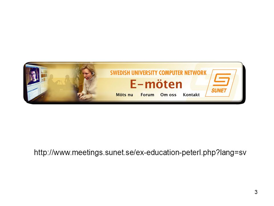3 http://www.meetings.sunet.se/ex-education-peterl.php?lang=sv
