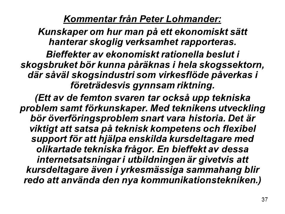 37 Kommentar från Peter Lohmander: Kunskaper om hur man på ett ekonomiskt sätt hanterar skoglig verksamhet rapporteras.