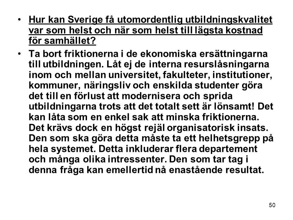 50 •Hur kan Sverige få utomordentlig utbildningskvalitet var som helst och när som helst till lägsta kostnad för samhället.