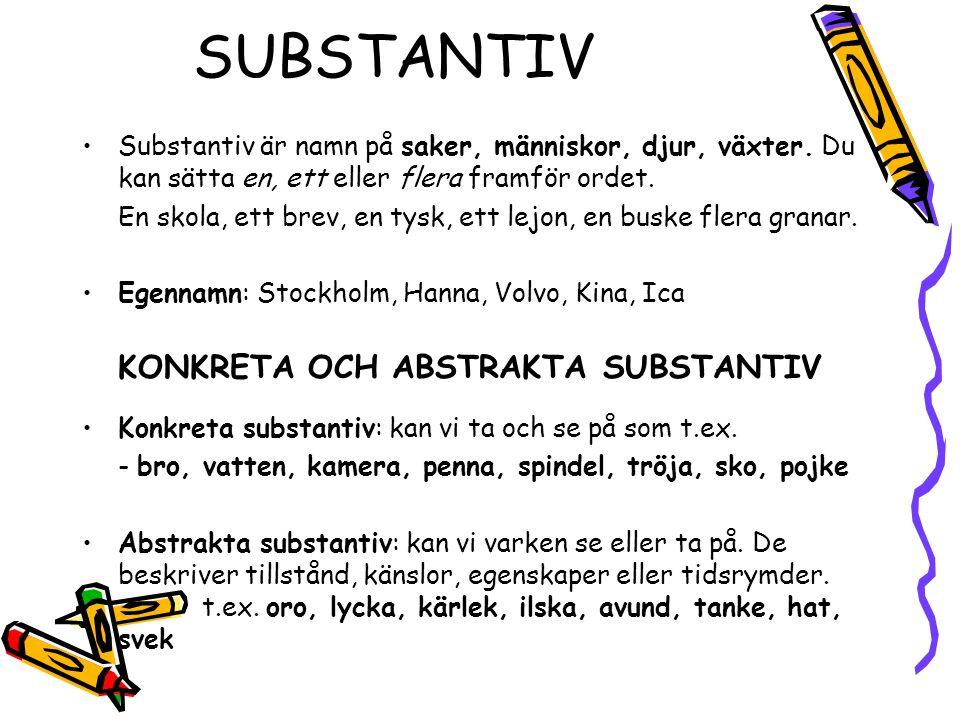 SUBSTANTIV •Substantiv är namn på saker, människor, djur, växter. Du kan sätta en, ett eller flera framför ordet. En skola, ett brev, en tysk, ett lej