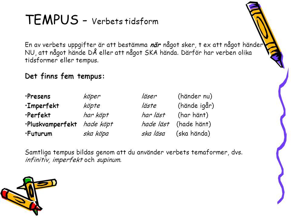 TEMPUS - Verbets tidsform En av verbets uppgifter är att bestämma när något sker, t ex att något händer NU, att något hände DÅ eller att något SKA hän