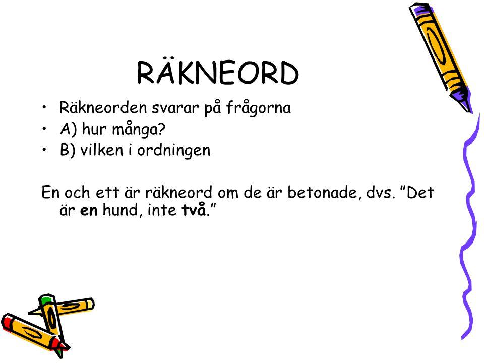 """RÄKNEORD •Räkneorden svarar på frågorna •A) hur många? •B) vilken i ordningen En och ett är räkneord om de är betonade, dvs. """"Det är en hund, inte två"""