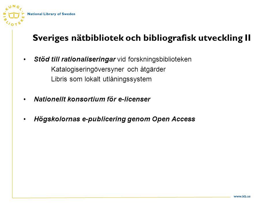 www.kb.se Sveriges nätbibliotek och bibliografisk utveckling II •Stöd till rationaliseringar vid forskningsbiblioteken Katalogiseringöversyner och åtgärder Libris som lokalt utlåningssystem •Nationellt konsortium för e-licenser •Högskolornas e-publicering genom Open Access