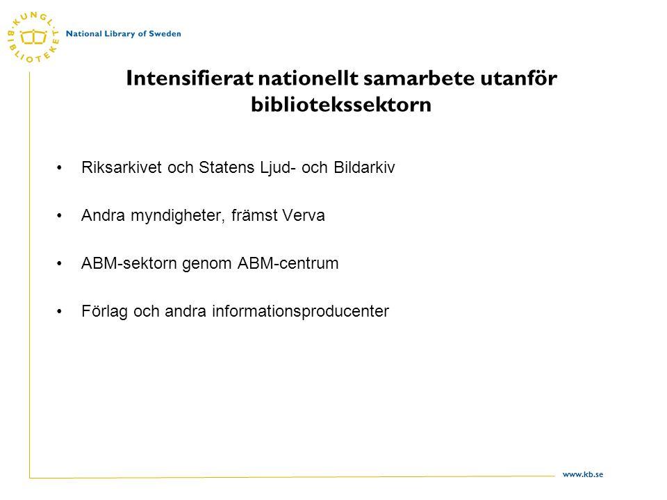 www.kb.se Intensifierat nationellt samarbete utanför bibliotekssektorn •Riksarkivet och Statens Ljud- och Bildarkiv •Andra myndigheter, främst Verva •ABM-sektorn genom ABM-centrum •Förlag och andra informationsproducenter