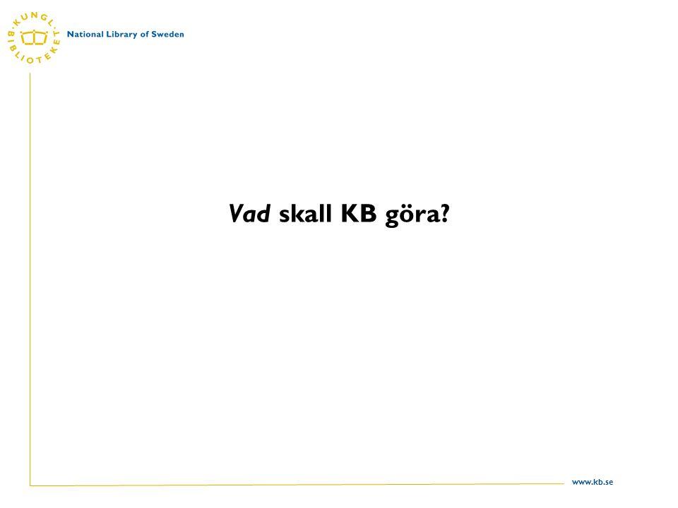 www.kb.se Vad skall KB göra?