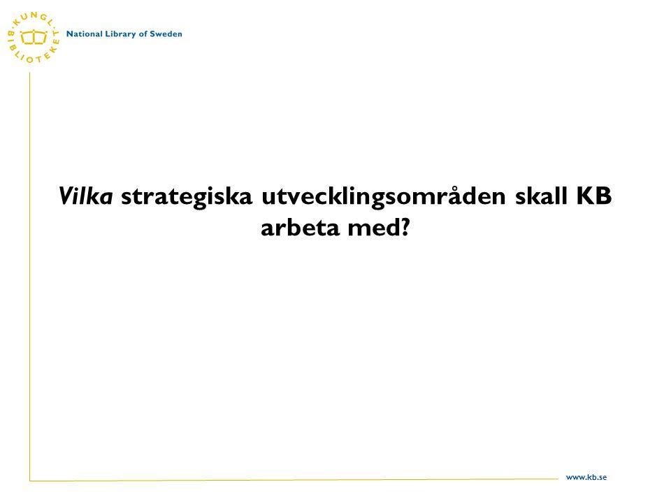 www.kb.se Vilka strategiska utvecklingsområden skall KB arbeta med?