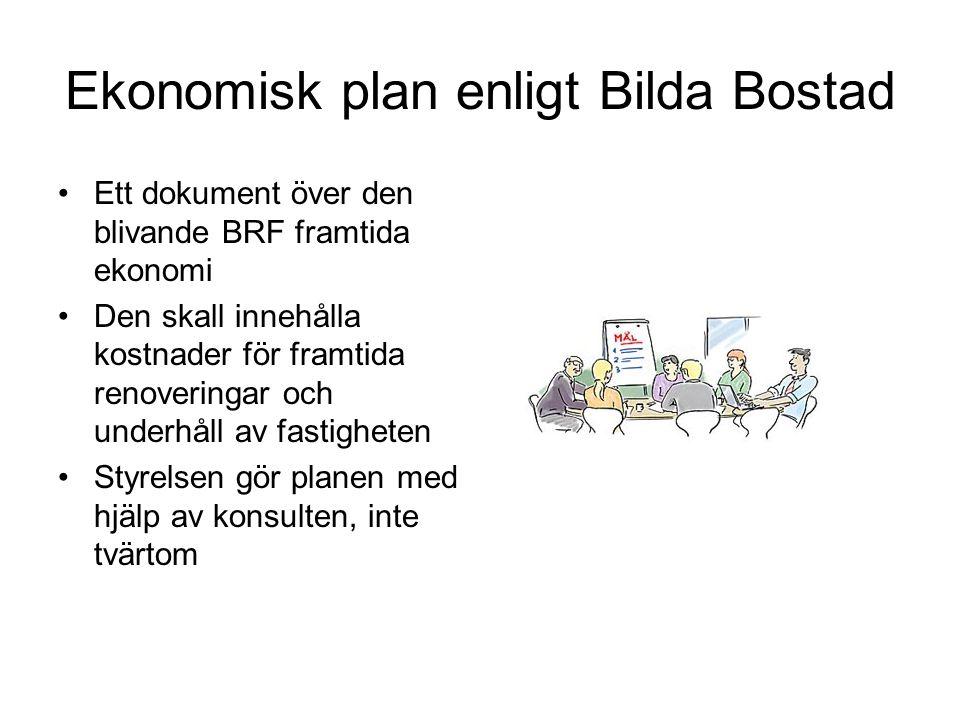 Ekonomisk plan enligt Bilda Bostad •Ett dokument över den blivande BRF framtida ekonomi •Den skall innehålla kostnader för framtida renoveringar och underhåll av fastigheten •Styrelsen gör planen med hjälp av konsulten, inte tvärtom