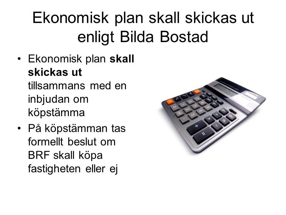 Ekonomisk plan skall skickas ut enligt Bilda Bostad •Ekonomisk plan skall skickas ut tillsammans med en inbjudan om köpstämma •På köpstämman tas formellt beslut om BRF skall köpa fastigheten eller ej