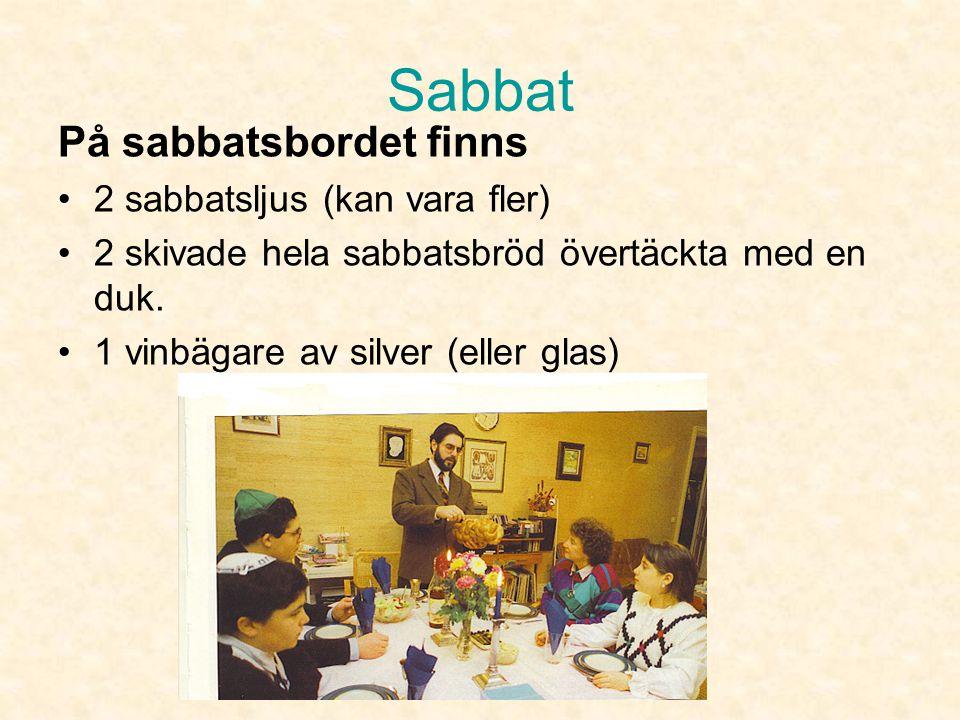 Sabbat •Männen och pojkarna går till synagogan för att delta i gudstjänsten. •När de kommer hem är bordet dukat. •Kvinnorna har städat och lagat särsk